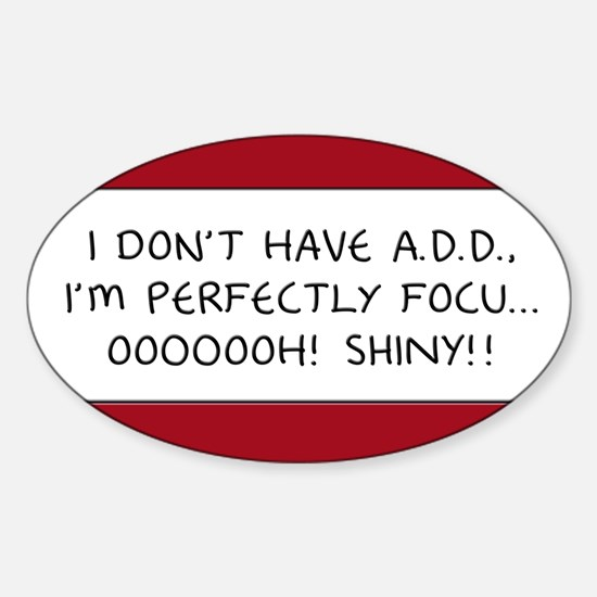 I Don't Have A.D.D. - Shiny Oval Sticker (10 pk)