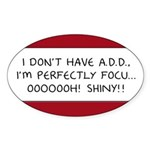 I Don't Have A.D.D. - Shiny Oval Sticker (50 pk)