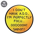 "I Don't Have A.D.D. - Shiny 3.5"" Button (10 p"