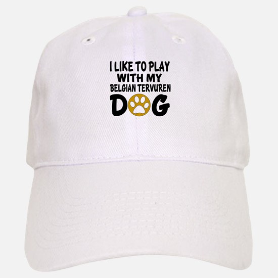 Play With Belgian Tervuren Designs Baseball Baseball Cap