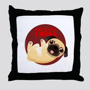 THAT'S HOW I ROLL Pug Throw Pillow