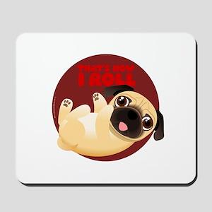 THAT'S HOW I ROLL Pug Mousepad