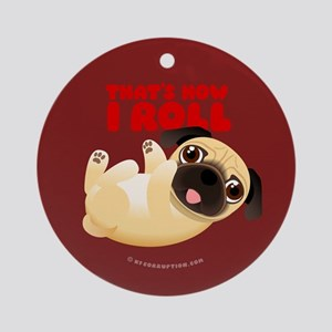 THAT'S HOW I ROLL Pug Ornament (Round)