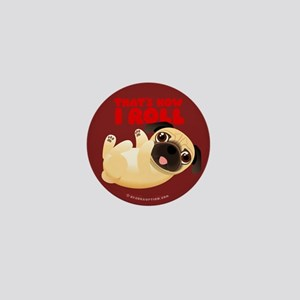THAT'S HOW I ROLL Pug Mini Button