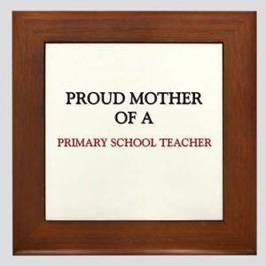 Proud Mother Of A PRIMARY SCHOOL TEACHER Framed Ti