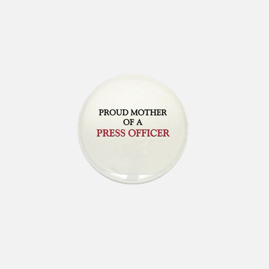 Proud Mother Of A PRESS OFFICER Mini Button