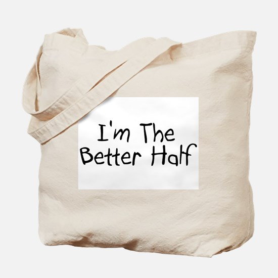 I'm The Better Half Tote Bag