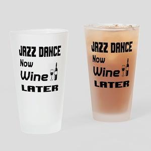 Jazz Dance Now Wine Later Drinking Glass