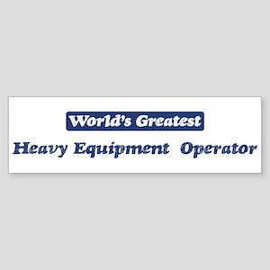 Worlds greatest Heavy Equipme Bumper Sticker