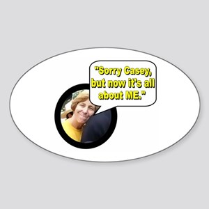 """Sorry Casey, but now it's all about me."" Sticker"