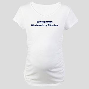 Worlds greatest Biochemistry Maternity T-Shirt