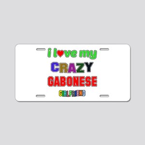 I Love My Crazy Gabonese Gi Aluminum License Plate