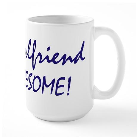 My Girlfriend is awesome Large Mug