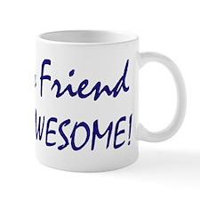 My Friend is awesome Mug