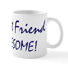 My Best Friend is awesome Mug