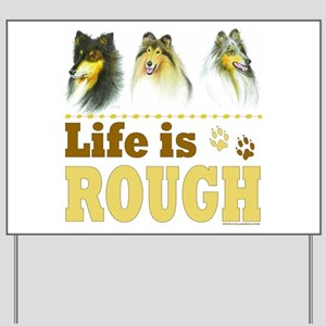 Life is Rough (Collie) Yard Sign