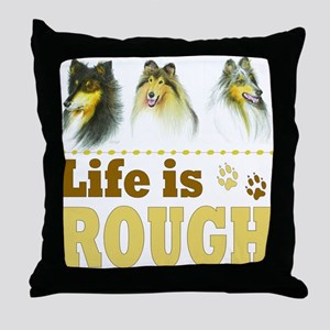 Life is Rough (Collie) Throw Pillow