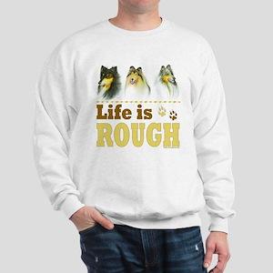 Life is Rough (Collie) Sweatshirt