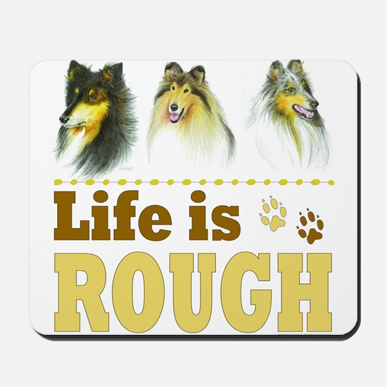 Life is Rough (Collie) Mousepad