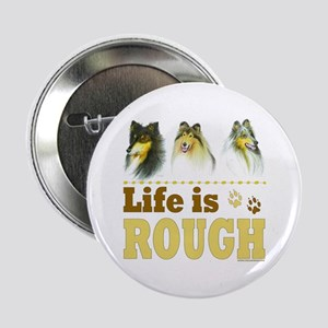 """Life is Rough (Collie) 2.25"""" Button"""