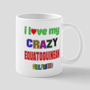 I Love My Crazy Equatoguinean Gi 11 oz Ceramic Mug