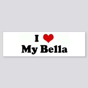 I Love My Bella Bumper Sticker