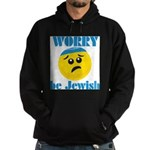 Worry Be Jewish Hoodie (dark)