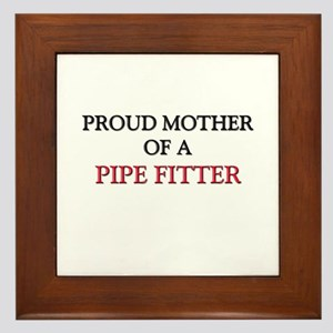 Proud Mother Of A PIPE FITTER Framed Tile