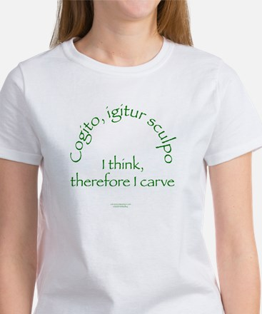 I Think, Therefore I Carve Women's T-Shirt
