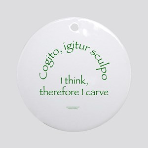 I Think, Therefore I Carve Ornament (Round)