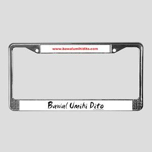 Bawal Umihi Dito License Plate Frame