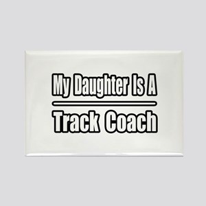 """""""My Daughter..Track Coach"""" Rectangle Magnet"""