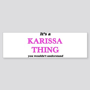 It's a Karissa thing, you would Bumper Sticker