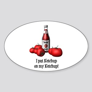 Ketchup on my Ketchup Oval Sticker