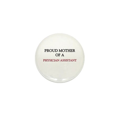 Proud Mother Of A PHYSICIAN ASSISTANT Mini Button