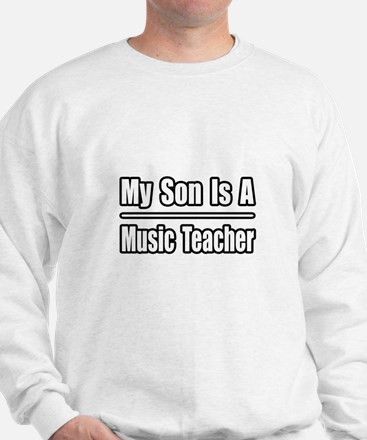 """My Son...Music Teacher"" Sweatshirt"
