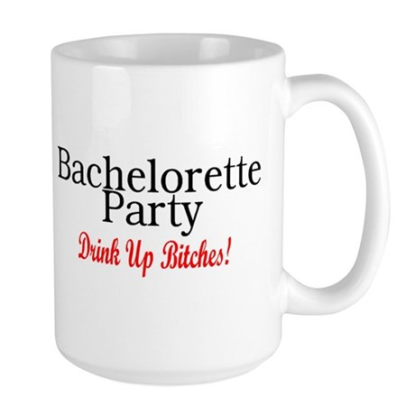 Bachelorette Party (Drink Up Bitches) Large Mug