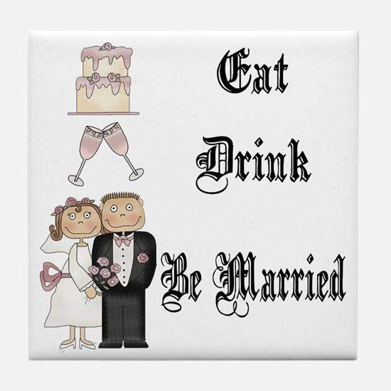Eat, Drink, Be Married Tile Coaster