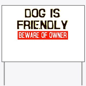 DOG IS FRIENDLY BEWARE OF OWN Yard Sign