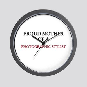 Proud Mother Of A PHOTOGRAPHIC STYLIST Wall Clock