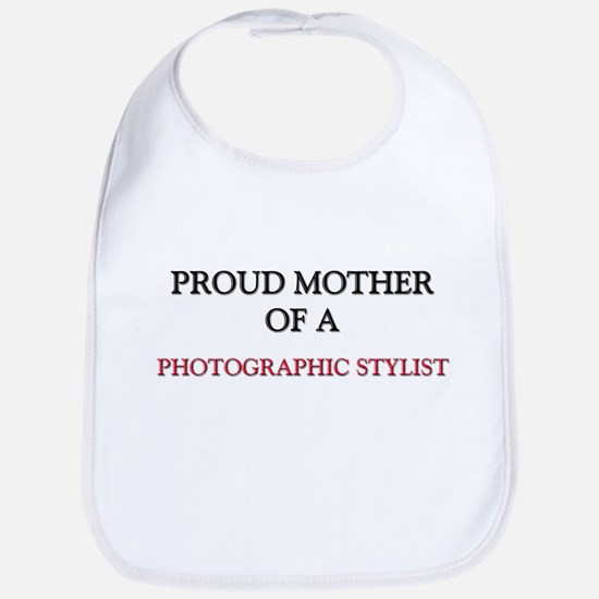 Proud Mother Of A PHOTOGRAPHIC STYLIST Bib