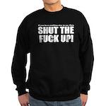 Shut the fuck up Sweatshirt (dark)