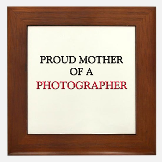 Proud Mother Of A PHOTOGRAPHER Framed Tile