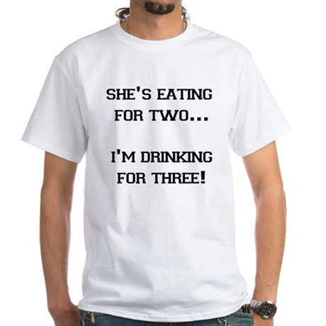 SHE'S EATING FOR TWO I'M DRIN White T-Shirt