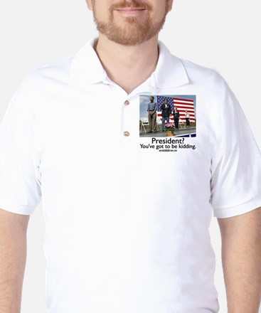 You've got to be kidding. Golf Shirt