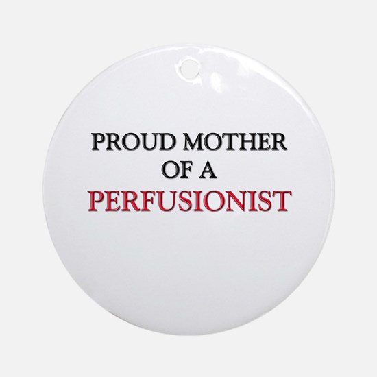 Proud Mother Of A PERFUSIONIST Ornament (Round)