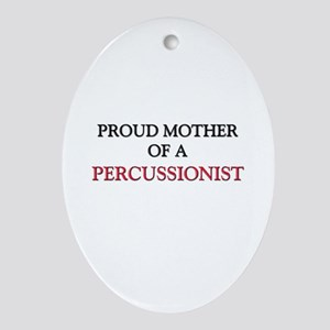 Proud Mother Of A PERCUSSIONIST Oval Ornament