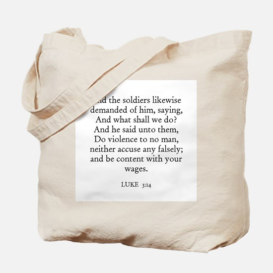 LUKE  3:14 Tote Bag