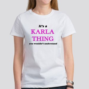 It's a Karla thing, you wouldn't u T-Shirt