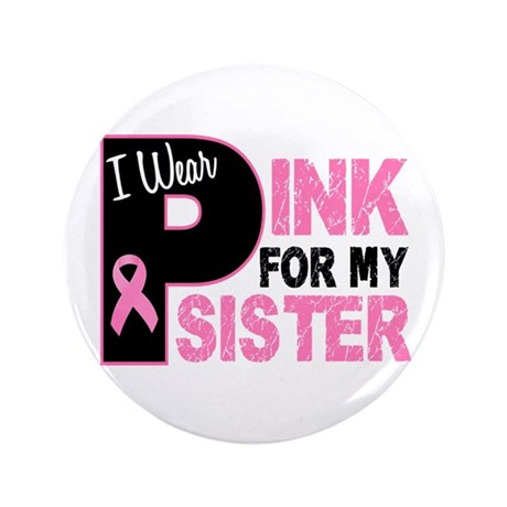"I Wear Pink For My Sister 31 3.5"" Button"